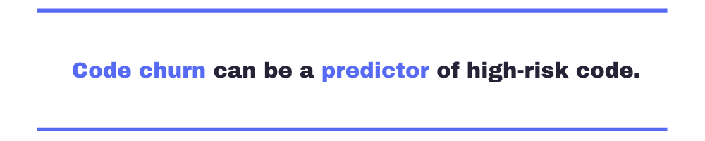 Code churn can be a predictor of high-risk code.