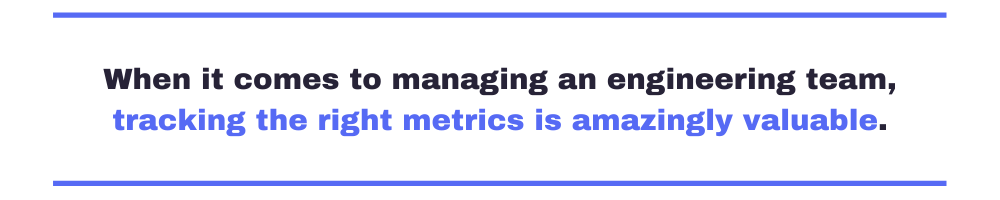 When it comes to managing an engineering team, tracking the right metrics is amazingly valuable.
